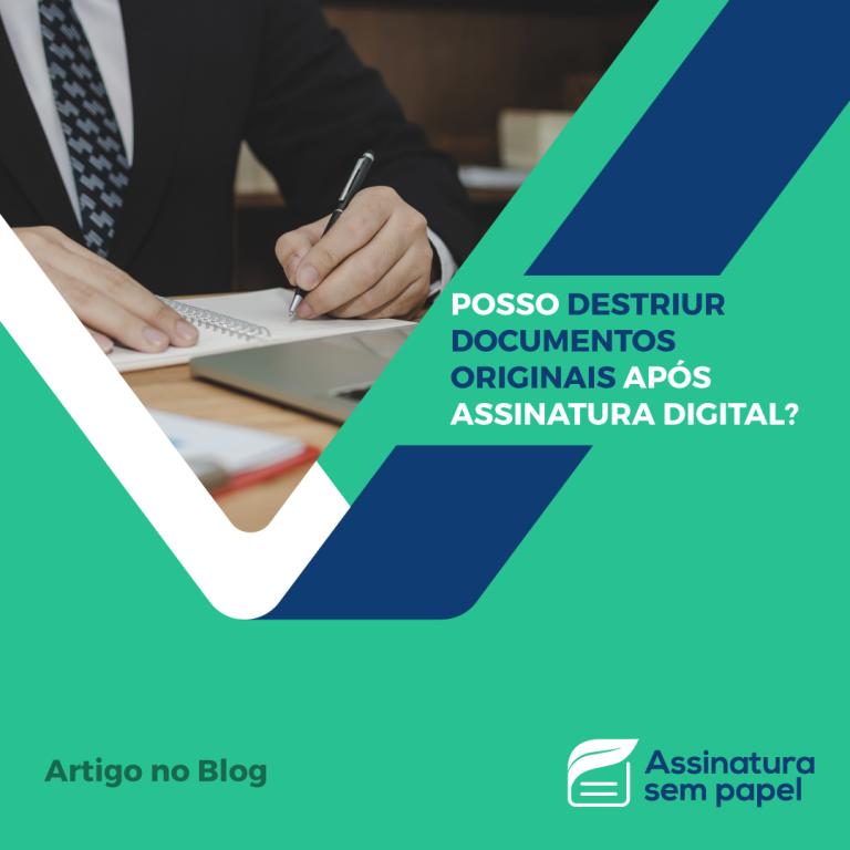 Destruição de documentos após assinatura digital